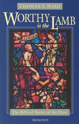 Worthy Is the Lamb: The Biblical Story of the Mass