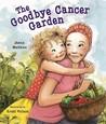 The Goodbye Cancer Garden by Janna Matthies