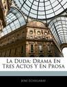La Duda: Drama En Tres Actos y En Prosa