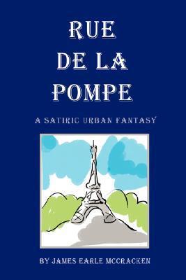 Ebook Rue de La Pompe: A Satiric Urban Fantasy by James Earle McCracken read!