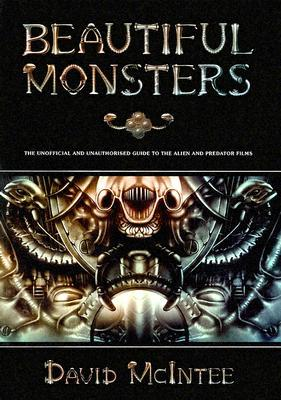 Beautiful Monsters: The Unofficial and Unauthorized Guide to the Alien and Predator Films