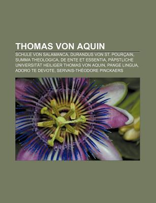 Thomas Von Aquin: Schule Von Salamanca, Durandus Von St. Pourcain, Summa Theologica, de Ente Et Essentia