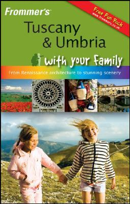Frommer's Tuscany & Umbria with Your Family: From Renaissance Architecture to Stunning Scenery