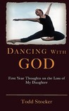 Dancing with God: First Year Thoughts on the Loss of My Daughter