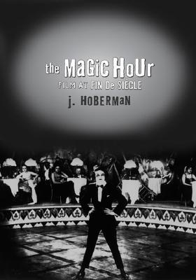 The Magic Hour by J. Hoberman
