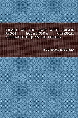 'heart of the God' with 'grand Proof Equation'-A Classical Approach to Quantum Theory