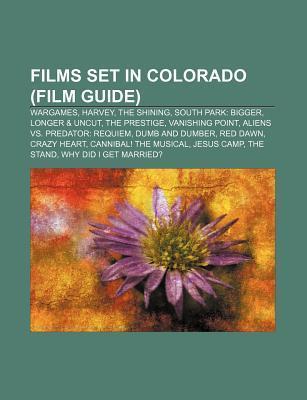 Films Set in Colorado (Film Guide): Wargames, Harvey, the Shining, South Park: Bigger, Longer & Uncut, the Prestige, Vanishing Point