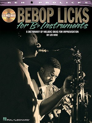 Bebop Licks: A Dictionary of Melodic Ideas for Improvisation [With CD (Audio)]