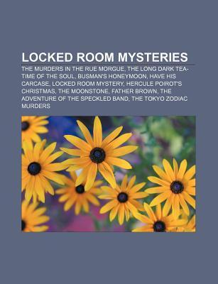 Locked Room Mysteries: The Murders in the Rue Morgue, the Long Dark Tea-Time of the Soul, Busman's Honeymoon, Have His Carcase