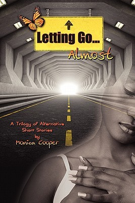 Letting Go...Almost a Trilogy of Alternative Short Stories by D. Monica Cooper