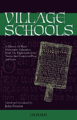 Village Schools: A History of Rural Elementary Education from the 18th to the 21st Century in Prose and Verse