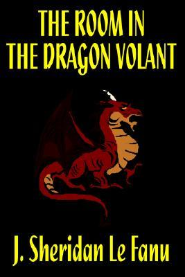 The Room in the Dragon Volant by J. Sheridan Le Fanu