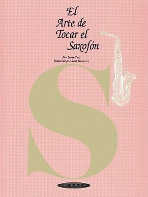 El Arte de Tocar El Saxofon: The Art of Saxophone Playing