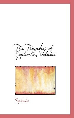 The Tragedies of Sophocles, Volume I