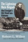 The Lightning Mule Brigade: Abel Streight's 1863 Raid Into Alabama