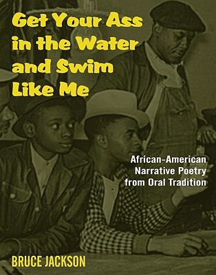 Get Your Ass in the Water and Swim Like Me: African-American Narrative Poetry from the Oral Tradition, Includes CD