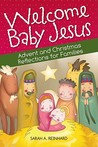 Welcome Baby Jesus: Advent and Christmas Reflections for Families