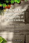 The Kitchenary Dictionary and Philosophy of Italian Cooking: Il Cucinario Dizionario E Filosofia Della Cucina Italiana