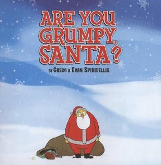 Are You Grumpy, Santa? by Gregg Spiridellis