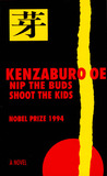 Nip The Buds, Shoot The Kids by Kenzaburō Ōe
