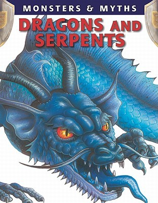 Dragons and Serpents (Monsters & Myths (Library))