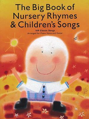 The Big Book of Nursery Rhymes & Children's Songs: 169 Classic Songs Arranged for Piano, Voice and Guitar