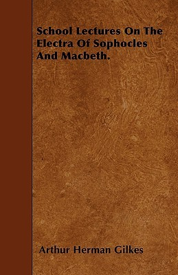 School Lectures On The Electra Of Sophocles And Macbeth.