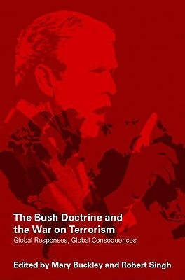The Bush Doctrine and the War on Terrorisn: Global Responses, Global Consequences