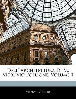 Dell' Architettura Di M. Vitruvio Pollione, Volume 1
