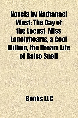 Novels by Nathanael West: The Day of the Locust, Miss Lonelyhearts, a Cool Million, the Dream Life of Balso Snell