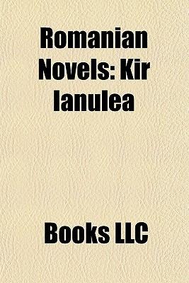 Romanian Novels: Kir Ianulea, Morometii, Nostalgia, Craii de Curtea-Veche, Cel Mai Iubit Dintre Pamânteni, Bengal Nights
