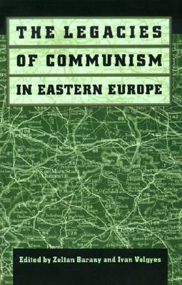 The Legacies of Communism in Eastern Europe