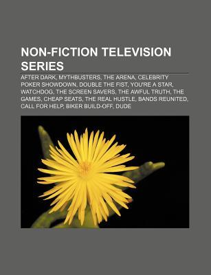 Non-Fiction Television Series: After Dark, Mythbusters, the Arena, Celebrity Poker Showdown, Double the Fist, You're a Star, Watchdog