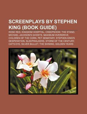 Screenplays by Stephen King: Rose Red, Kingdom Hospital, Creepshow, the Stand, Children of the Corn, Cat's Eye, Pet Sematary