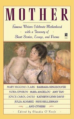 Mother: Famous Writers Celebrate Motherhood