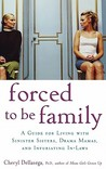 Forced to Be Family: A Guide for Living with Sinister Sisters, Drama Mamas, and Infuriating In-Laws