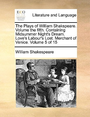Midsummer Night's Dream. Love's Labour's Lost. Merchant of Venice. (The Plays of William Shakspeare. Volume 5 of 15)