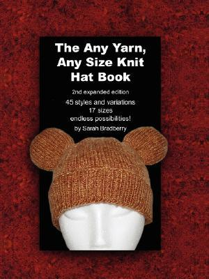 The Any Yarn, Any Size Knit Hat Book by Sarah Bradberry
