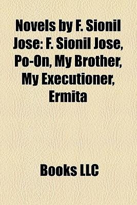 Novels by F. Sionil José: F. Sionil José, Po-On, My Brother, My Executioner, Ermita