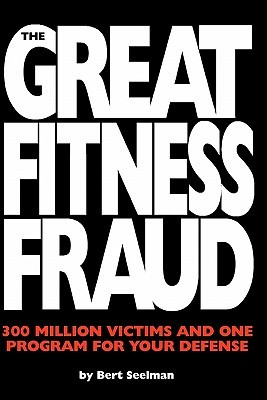The Great Fitness Fraud: 300 Million Victims and One Program for Your Defense