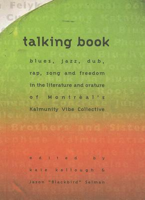Talking Book: Blues, Jazz, Dub, Rap, Song and Freedom in the Literature & Orature of Montreal's Kalumnity Vibe Collective