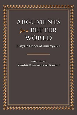 Arguments for a Better World: Essays in Honor of Amartya Sen: Volume I: Ethics, Welfare, and Measurement and Volume II: Development, Society, and Institutions