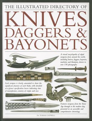 The Illustrated Directory of Knives, Daggers & Bayonets: A Visual Encyclopedia of Edged Weapons from Around the World, Including Knives, Daggers, Bayonets, Machetes and Khanjars, with Over 500 Illustrations