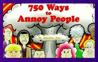 750 Ways to Annoy People