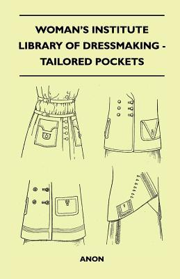 Woman's Institute Library Of Dressmaking - Tailored Pockets