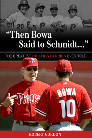 Then Bowa Said to Schmidt. . .: The Greatest Phillies Stories Ever Told