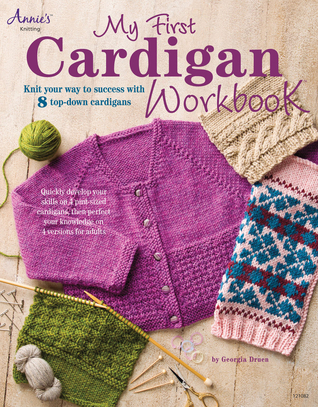 My First Cardigan Workbook: Knit Your Way to Success with 8 Top-Down Cardigans