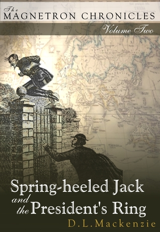 Spring-heeled Jack and the President's Ring (The Magnetron Chronicles, #2)