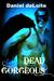 Dead Gorgeous by Daniel deLoite