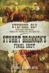Stuart Brannon's Final Shot by Stephen Bly